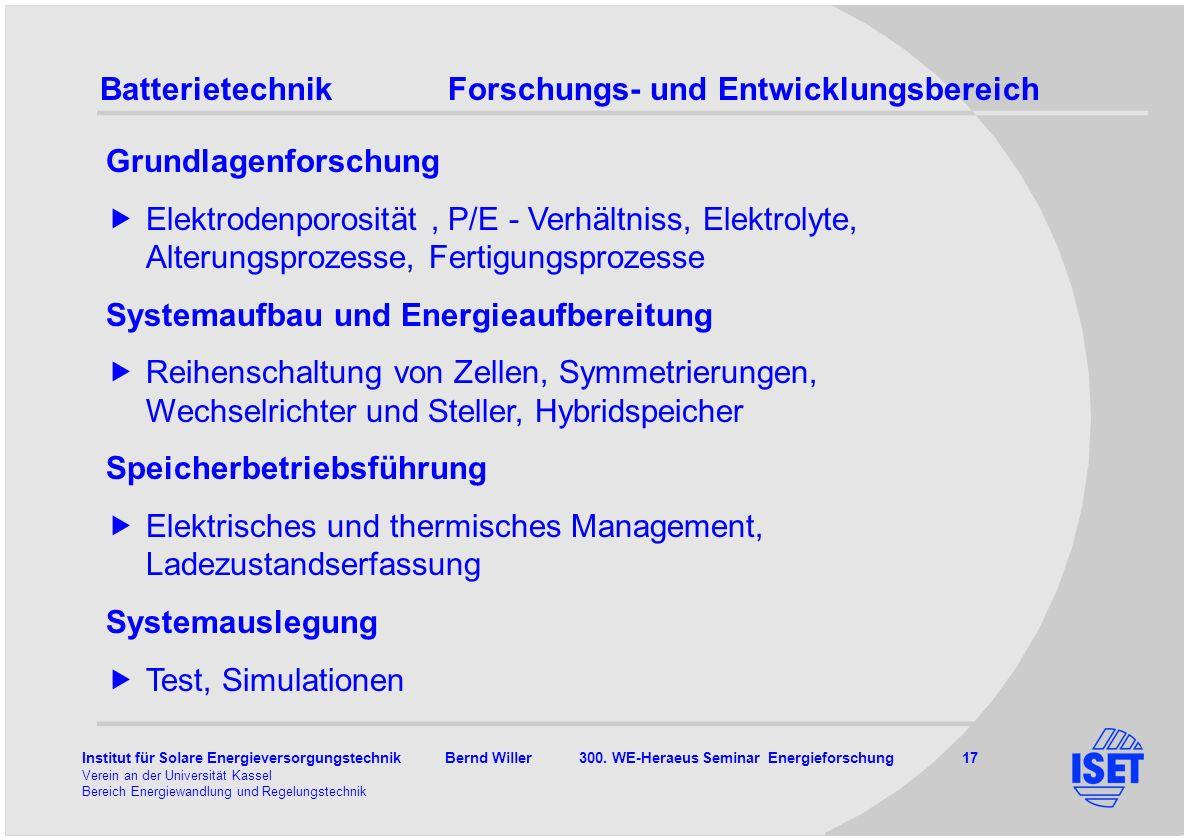 Institut für Solare Energieversorgungstechnik Bernd Willer 300. WE-Heraeus Seminar Energieforschung 17 Verein an der Universität Kassel Bereich Energi