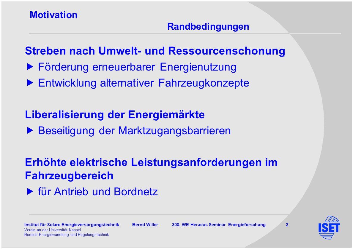 Institut für Solare Energieversorgungstechnik Bernd Willer 300. WE-Heraeus Seminar Energieforschung 2 Verein an der Universität Kassel Bereich Energie