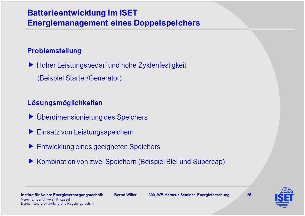 Institut für Solare Energieversorgungstechnik Bernd Willer 300. WE-Heraeus Seminar Energieforschung 25 Verein an der Universität Kassel Bereich Energi
