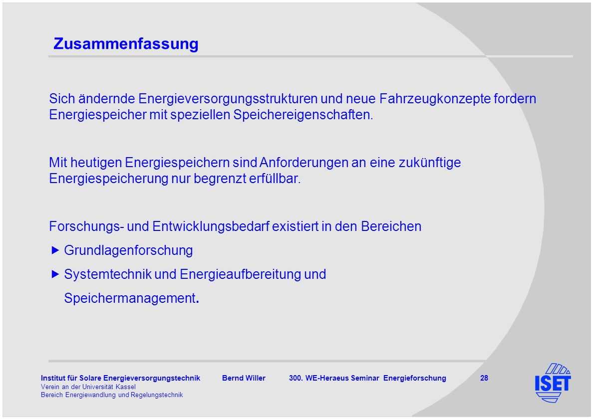 Institut für Solare Energieversorgungstechnik Bernd Willer 300. WE-Heraeus Seminar Energieforschung 28 Verein an der Universität Kassel Bereich Energi