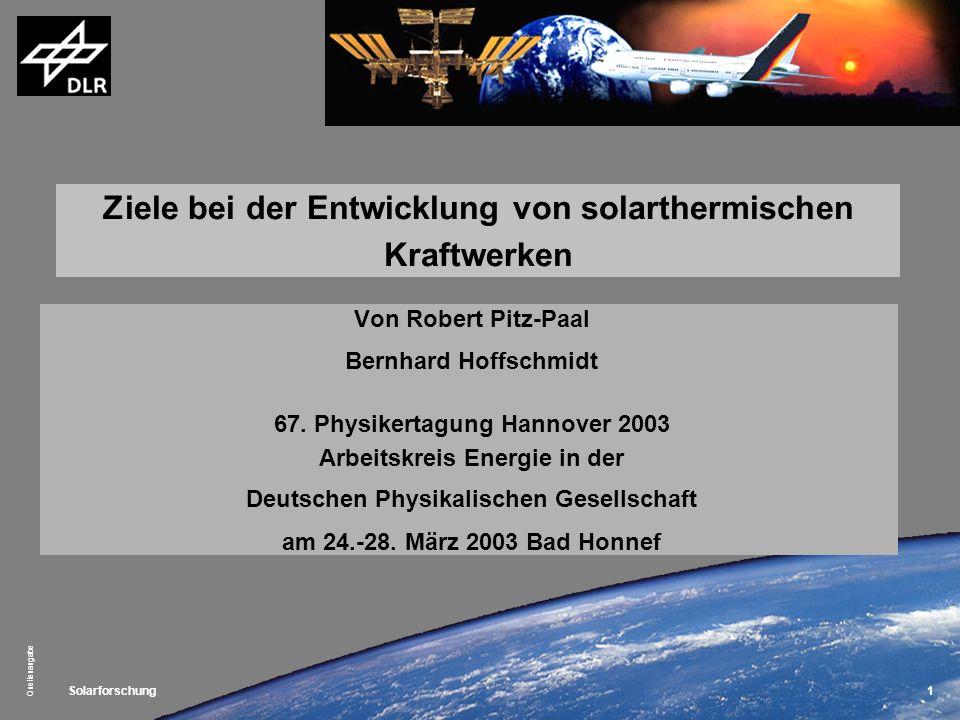 Solarforschung Quellenangabe 1 Ziele bei der Entwicklung von solarthermischen Kraftwerken Von Robert Pitz-Paal Bernhard Hoffschmidt 67. Physikertagung