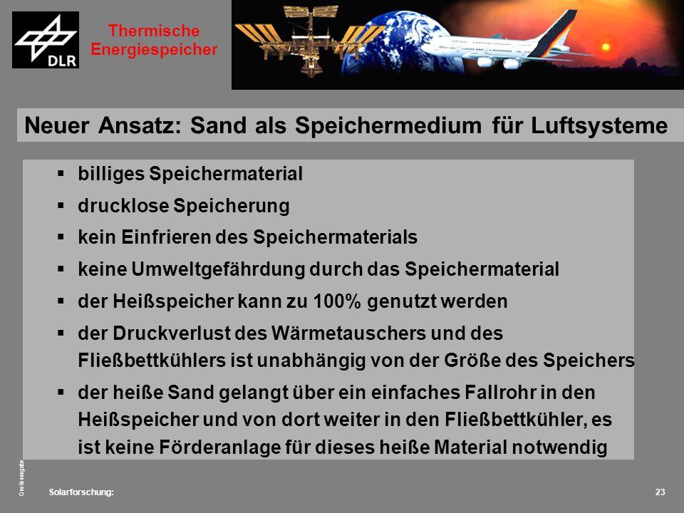 Solarforschung: Quellenangabe 23 Neuer Ansatz: Sand als Speichermedium für Luftsysteme billiges Speichermaterial drucklose Speicherung kein Einfrieren