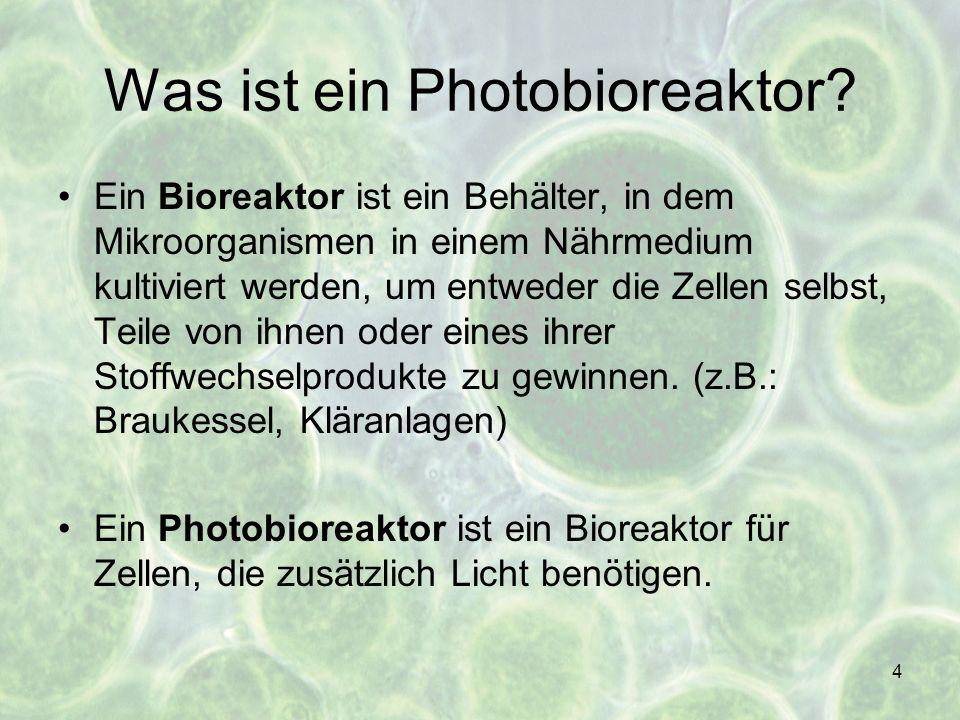 4 Was ist ein Photobioreaktor? Ein Bioreaktor ist ein Behälter, in dem Mikroorganismen in einem Nährmedium kultiviert werden, um entweder die Zellen s