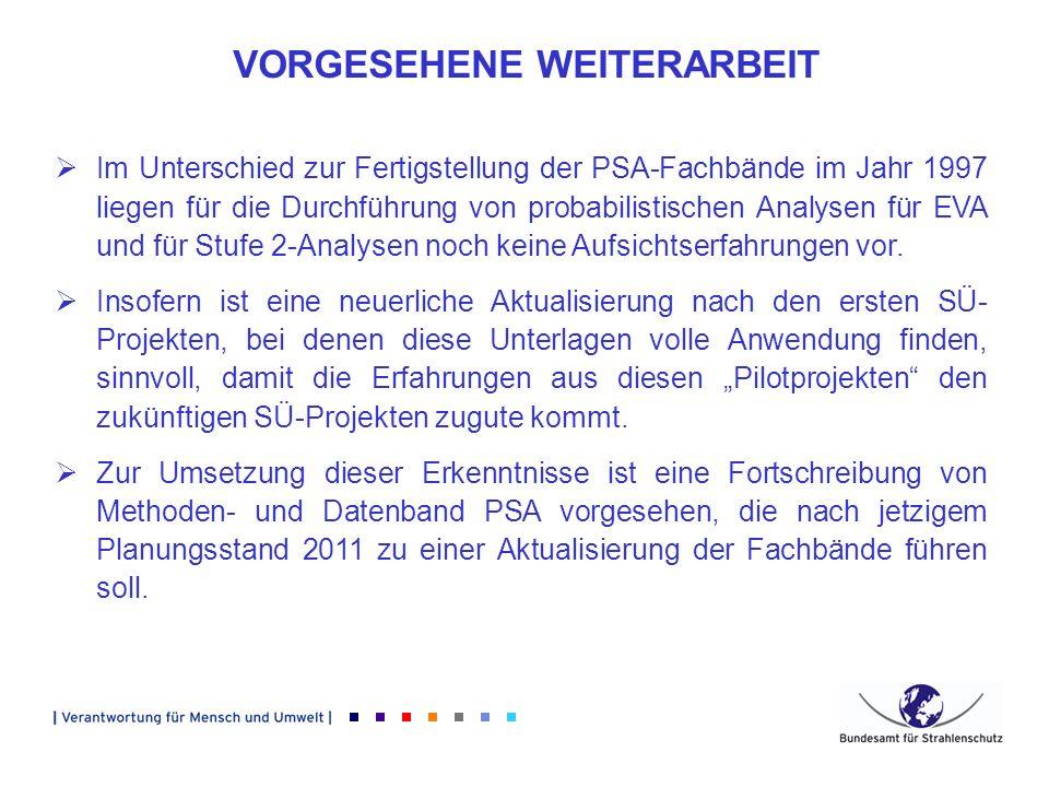 VORGESEHENE WEITERARBEIT Im Unterschied zur Fertigstellung der PSA-Fachbände im Jahr 1997 liegen für die Durchführung von probabilistischen Analysen f