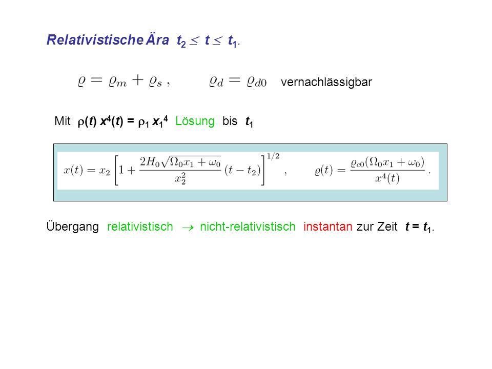 Relativistische Ära t 2 t t 1. Mit (t) x 4 (t) = 1 x 1 4 Lösung bis t 1 Übergang relativistisch nicht-relativistisch instantan zur Zeit t = t 1. verna