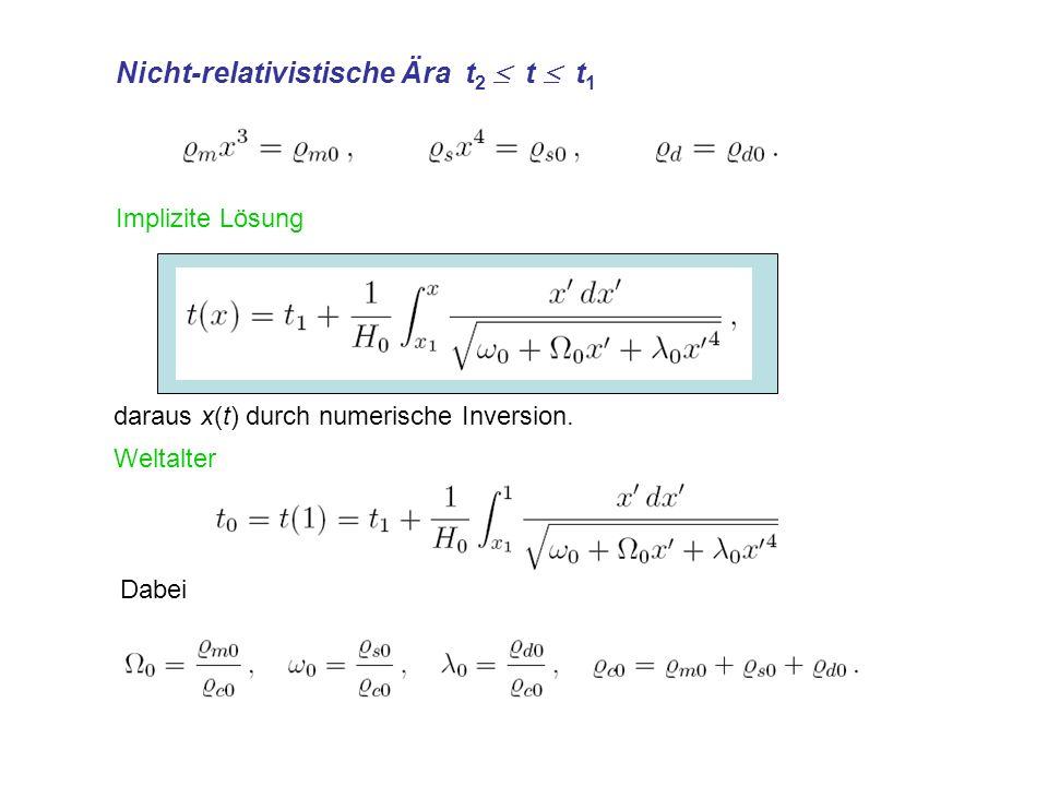 Implizite Lösung daraus x(t) durch numerische Inversion. Nicht-relativistische Ära t 2 t t 1 Weltalter Dabei
