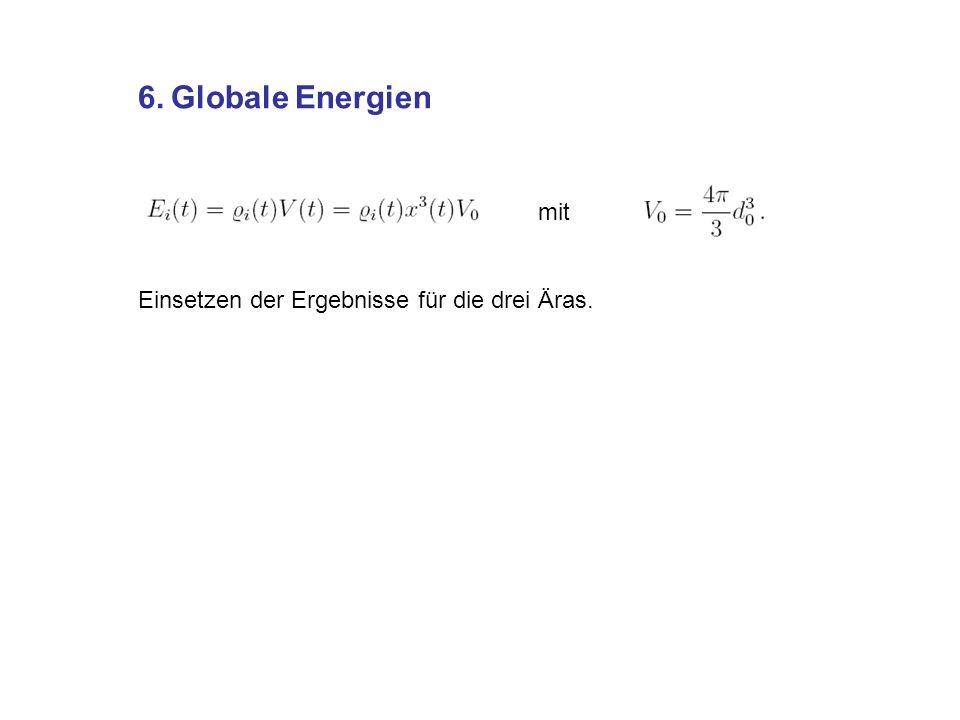 6. Globale Energien Einsetzen der Ergebnisse für die drei Äras. mit