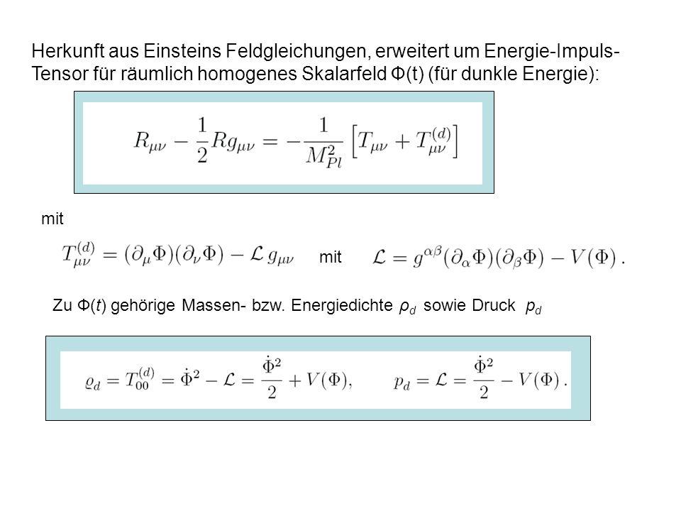 p i = i /3 Für dunkle Energie folgt mit H = a/a = Hubble-Zahl Schwingungsgleichung für Ф im Potential V (Ф), Reibungsterm ~ Geschwindigkeit Ф Dazu Zustandsgleichungen: für Strahlung und relativistische Materie für nicht-relativistische Materie Kombination mit den kosmolog.