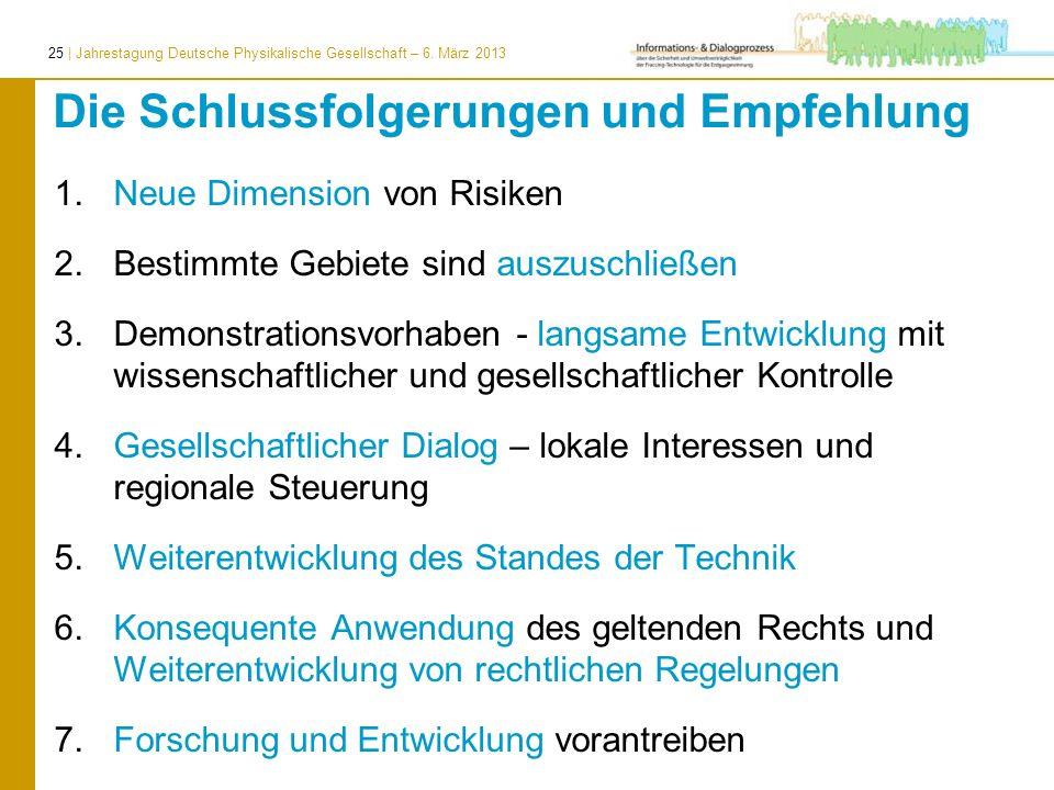 25 | Jahrestagung Deutsche Physikalische Gesellschaft – 6. März 2013 Die Schlussfolgerungen und Empfehlung 1.Neue Dimension von Risiken 2.Bestimmte Ge