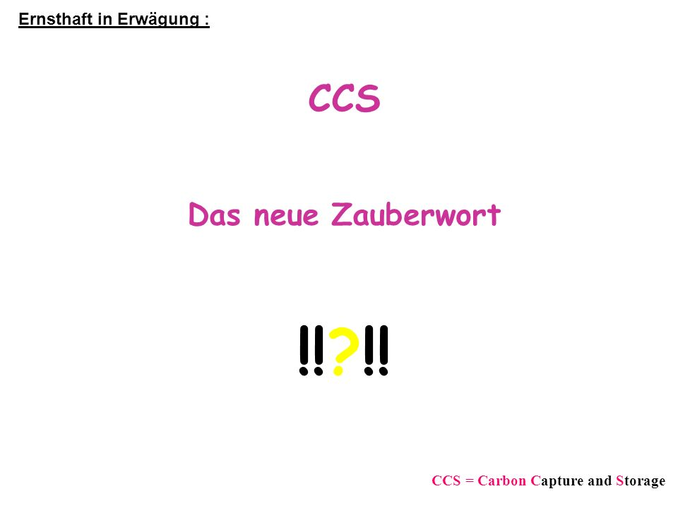CCS Das neue Zauberwort !! !! Ernsthaft in Erwägung : CCS = Carbon Capture and Storage