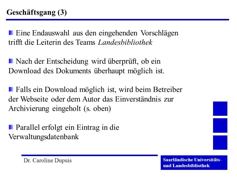 Saarländische Universitäts- und Landesbibliothek Dr. Caroline Dupuis Geschäftsgang (3) Eine Endauswahl aus den eingehenden Vorschlägen trifft die Leit