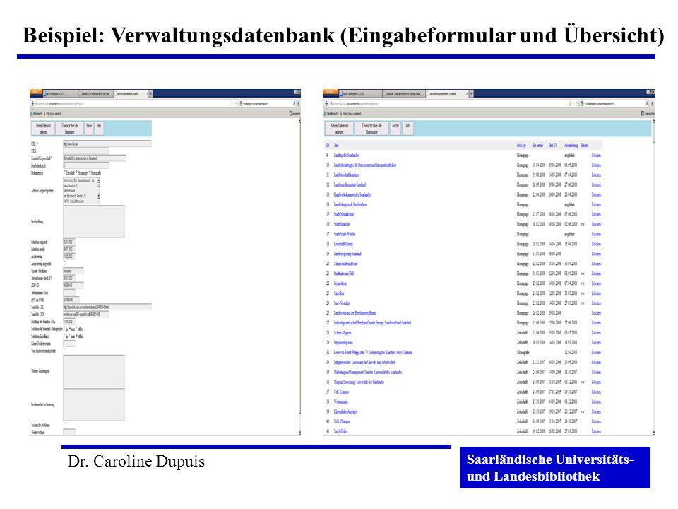 Saarländische Universitäts- und Landesbibliothek Dr. Caroline Dupuis Beispiel: Verwaltungsdatenbank (Eingabeformular und Übersicht)