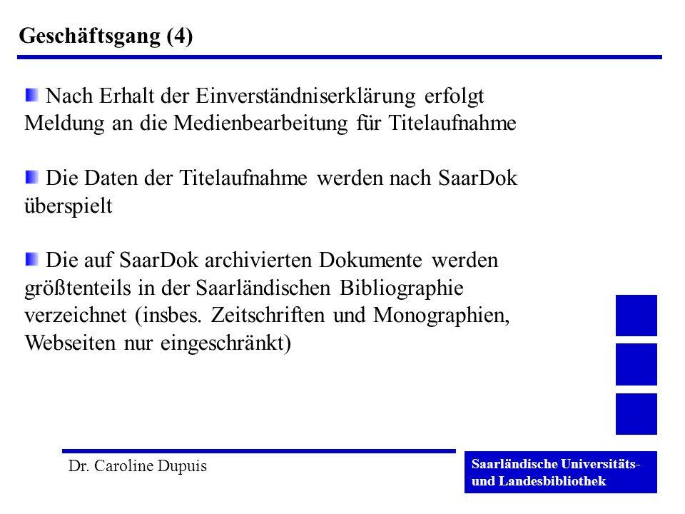 Saarländische Universitäts- und Landesbibliothek Dr. Caroline Dupuis Geschäftsgang (4) Nach Erhalt der Einverständniserklärung erfolgt Meldung an die