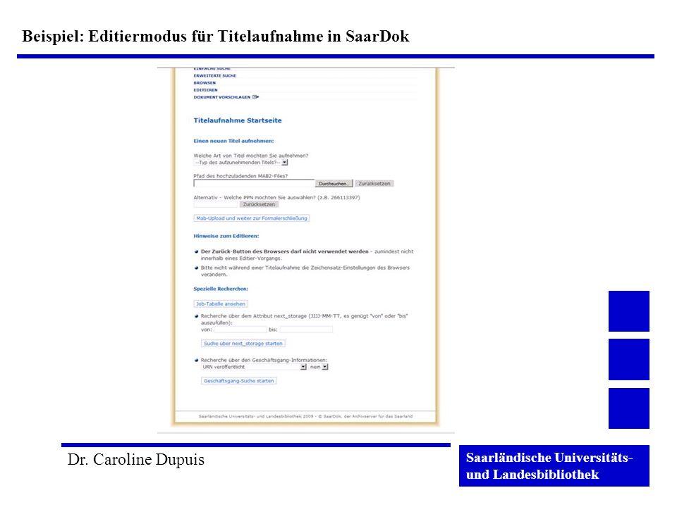Saarländische Universitäts- und Landesbibliothek Dr. Caroline Dupuis Beispiel: Editiermodus für Titelaufnahme in SaarDok