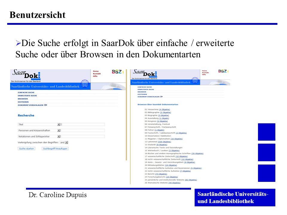 Saarländische Universitäts- und Landesbibliothek Dr. Caroline Dupuis Benutzersicht Die Suche erfolgt in SaarDok über einfache / erweiterte Suche oder