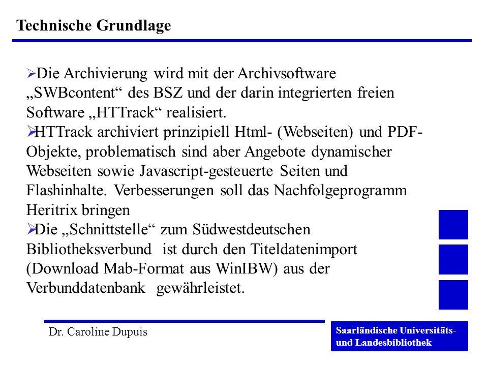 Saarländische Universitäts- und Landesbibliothek Dr. Caroline Dupuis Technische Grundlage Die Archivierung wird mit der Archivsoftware SWBcontent des