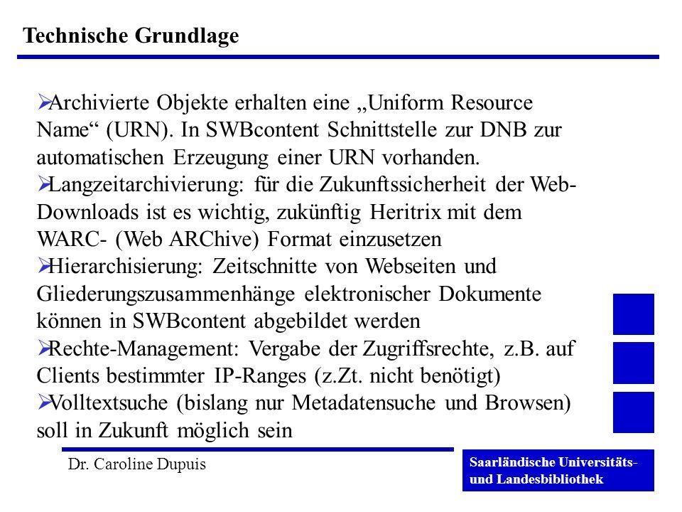 Saarländische Universitäts- und Landesbibliothek Dr. Caroline Dupuis Technische Grundlage Archivierte Objekte erhalten eine Uniform Resource Name (URN
