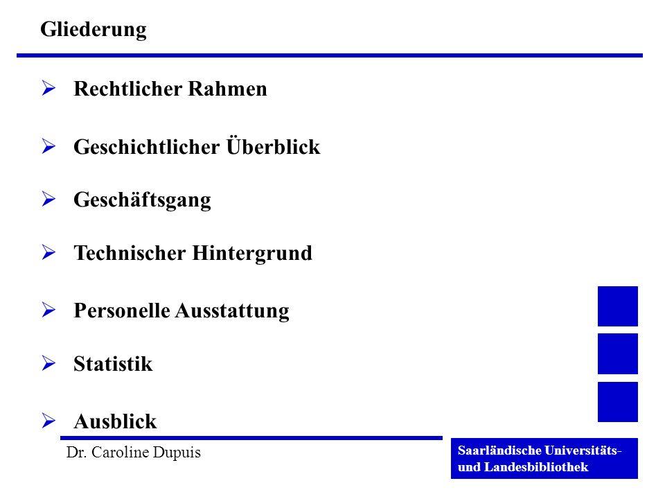Saarländische Universitäts- und Landesbibliothek Dr. Caroline Dupuis Gliederung Rechtlicher Rahmen Geschichtlicher Überblick Geschäftsgang Technischer