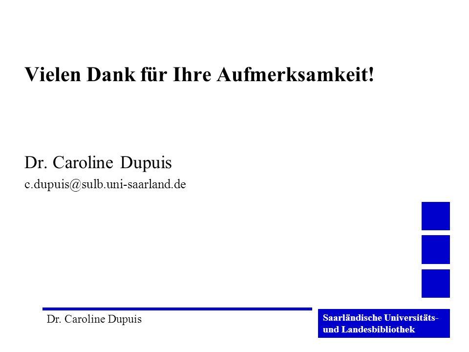 Saarländische Universitäts- und Landesbibliothek Dr. Caroline Dupuis Vielen Dank für Ihre Aufmerksamkeit! Dr. Caroline Dupuis c.dupuis@sulb.uni-saarla