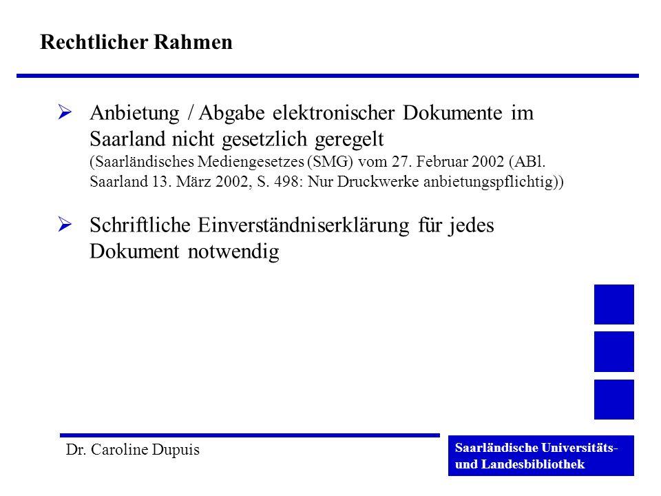 Saarländische Universitäts- und Landesbibliothek Dr. Caroline Dupuis Rechtlicher Rahmen Anbietung / Abgabe elektronischer Dokumente im Saarland nicht