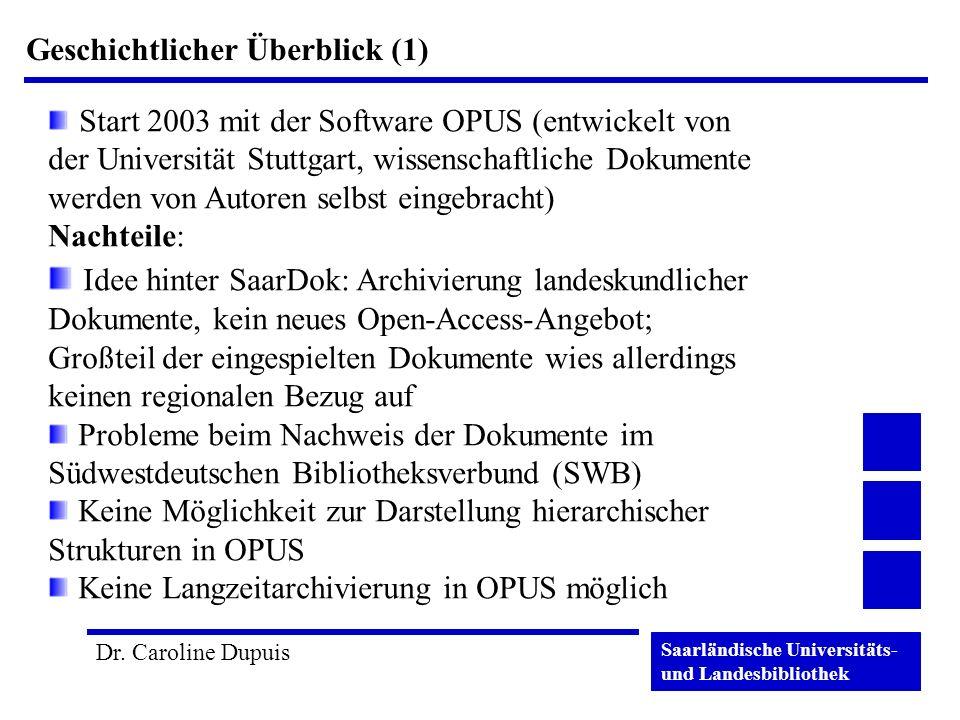 Saarländische Universitäts- und Landesbibliothek Dr. Caroline Dupuis Geschichtlicher Überblick (1) Start 2003 mit der Software OPUS (entwickelt von de
