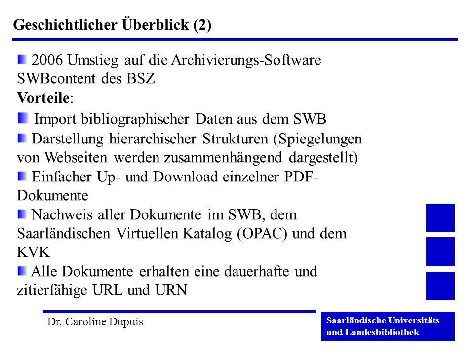 Saarländische Universitäts- und Landesbibliothek Dr. Caroline Dupuis Geschichtlicher Überblick (2) 2006 Umstieg auf die Archivierungs-Software SWBcont