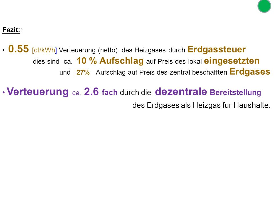 Fazit:: 0.55 [ct/kWh] Verteuerung (netto) des Heizgases durch Erdgassteuer dies sind ca. 10 % Aufschlag auf Preis des lokal eingesetzten und 27% Aufsc