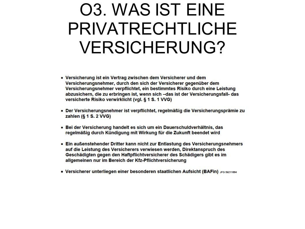 O3. WAS IST EINE PRIVATRECHTLICHE VERSICHERUNG?