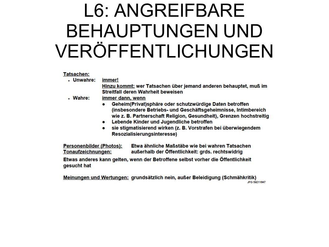L6: ANGREIFBARE BEHAUPTUNGEN UND VERÖFFENTLICHUNGEN