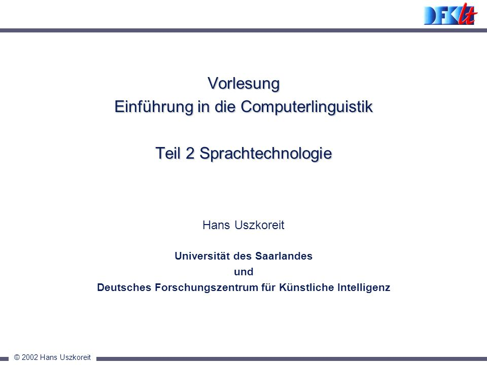 © 2002 Hans Uszkoreit VL CL Statistical Methods deep processing shallow processing categorization deep parsing with semantic construction deep parsing PS parsing shallow parsing summarization inf.