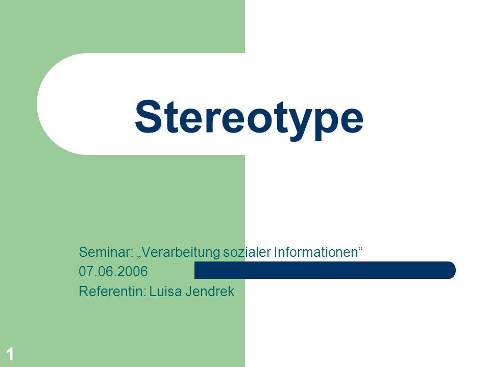 1 Stereotype Seminar: Verarbeitung sozialer Informationen 07.06.2006 Referentin: Luisa Jendrek