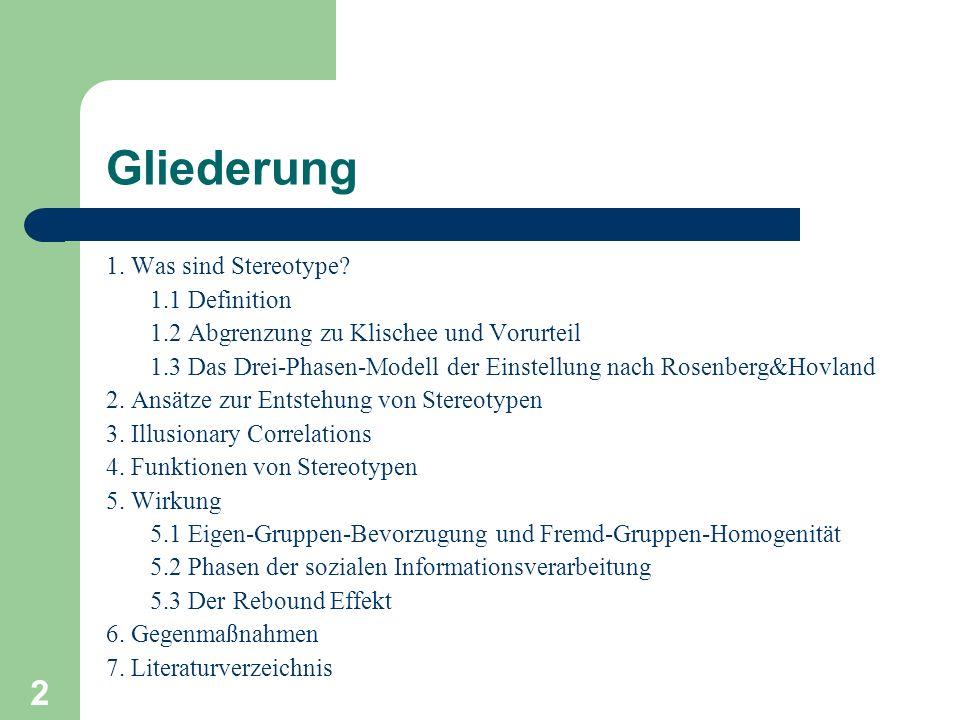2 Gliederung 1. Was sind Stereotype? 1.1 Definition 1.2 Abgrenzung zu Klischee und Vorurteil 1.3 Das Drei-Phasen-Modell der Einstellung nach Rosenberg