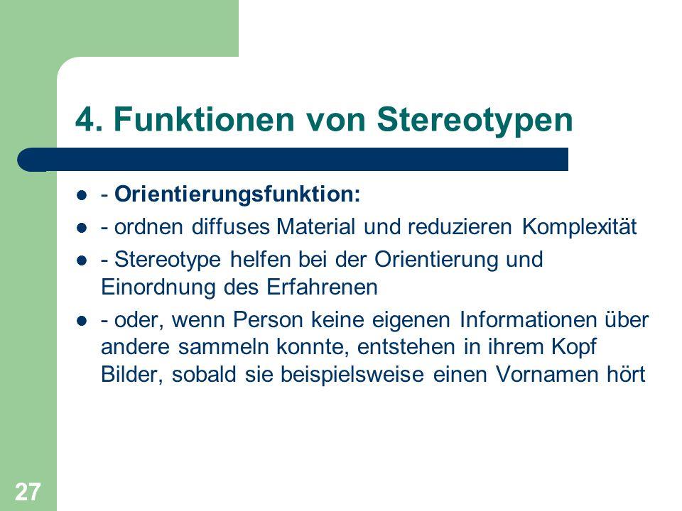 27 4. Funktionen von Stereotypen - Orientierungsfunktion: - ordnen diffuses Material und reduzieren Komplexität - Stereotype helfen bei der Orientieru