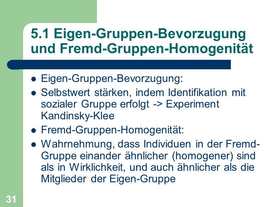 31 5.1 Eigen-Gruppen-Bevorzugung und Fremd-Gruppen-Homogenität Eigen-Gruppen-Bevorzugung: Selbstwert stärken, indem Identifikation mit sozialer Gruppe