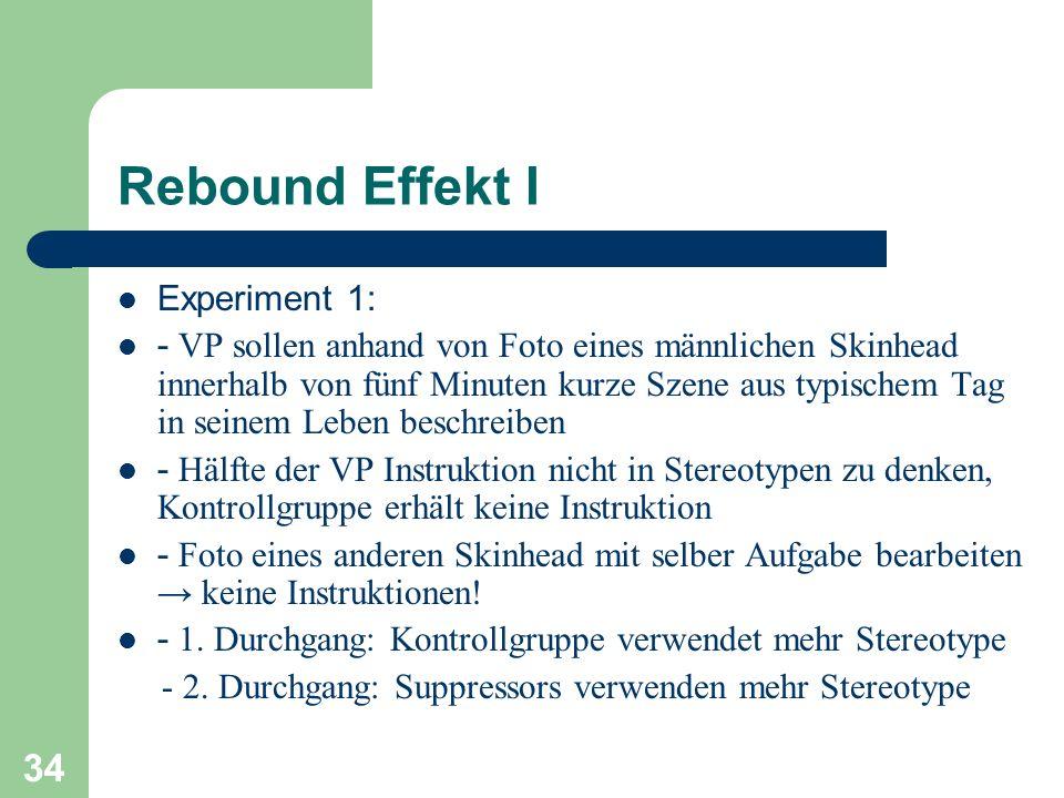 34 Rebound Effekt I Experiment 1: - VP sollen anhand von Foto eines männlichen Skinhead innerhalb von fünf Minuten kurze Szene aus typischem Tag in se