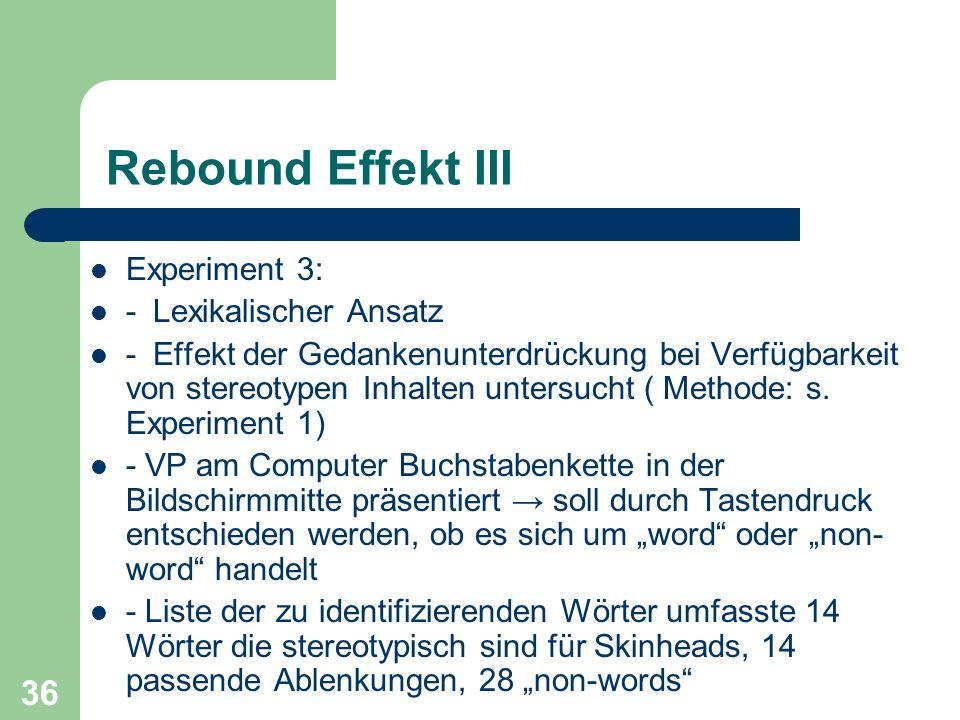 36 Rebound Effekt III Experiment 3: - Lexikalischer Ansatz - Effekt der Gedankenunterdrückung bei Verfügbarkeit von stereotypen Inhalten untersucht (