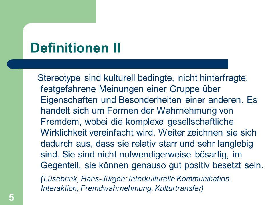 6 Definitionen III Ein Stereotyp ist die kognitive Komponente einer voreingenommenen Einstellung und ist definiert als eine Verallgemeinerung über eine Gruppe, wobei nahezu allen Mitgliedern identische Merkmale zugeordnet werden, ohne Rücksicht auf bestehende Variationen unter den Mitgliedern.