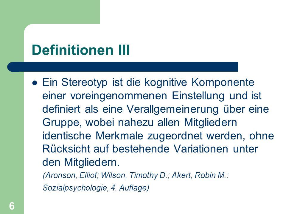 6 Definitionen III Ein Stereotyp ist die kognitive Komponente einer voreingenommenen Einstellung und ist definiert als eine Verallgemeinerung über ein