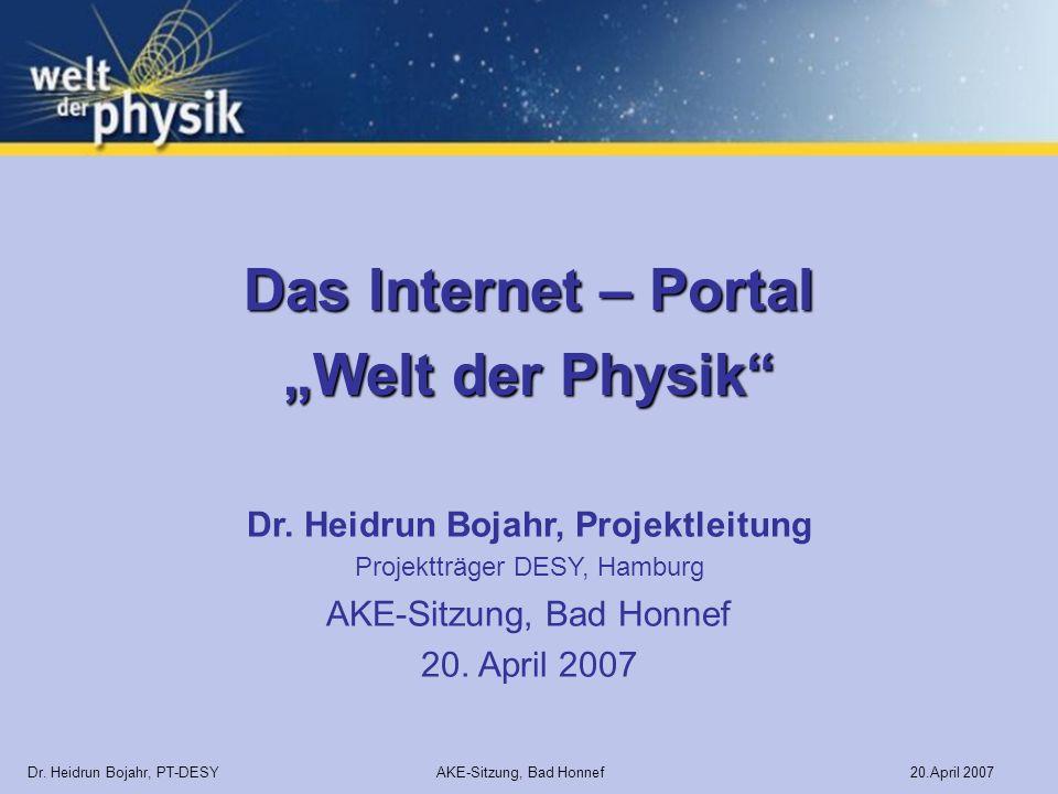 Dr. Heidrun Bojahr, Projektleitung Projektträger DESY, Hamburg AKE-Sitzung, Bad Honnef 20. April 2007 Das Internet – Portal Welt der Physik Dr. Heidru