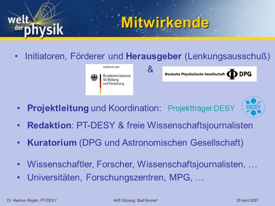 Mitwirkende Kuratorium (DPG und Astronomischen Gesellschaft) Dr. Heidrun Bojahr, PT-DESY AKE-Sitzung, Bad Honnef 20.April 2007 Initiatoren, Förderer u