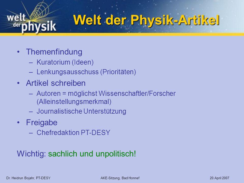 Welt der Physik-Artikel Dr. Heidrun Bojahr, PT-DESY AKE-Sitzung, Bad Honnef 20.April 2007 Themenfindung –Kuratorium (Ideen) –Lenkungsausschuss (Priori