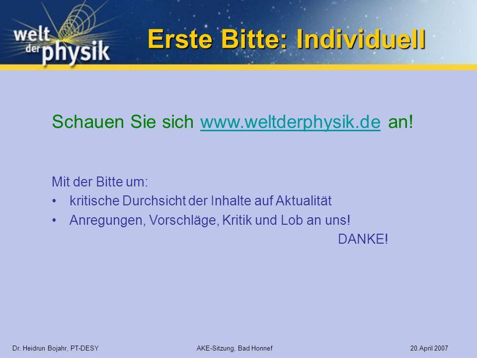 Erste Bitte: Individuell Dr. Heidrun Bojahr, PT-DESY AKE-Sitzung, Bad Honnef 20.April 2007 Schauen Sie sich www.weltderphysik.de an!www.weltderphysik.