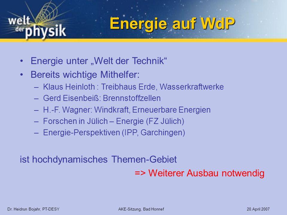 Energie auf WdP Dr. Heidrun Bojahr, PT-DESY AKE-Sitzung, Bad Honnef 20.April 2007 Energie unter Welt der Technik Bereits wichtige Mithelfer: –Klaus He