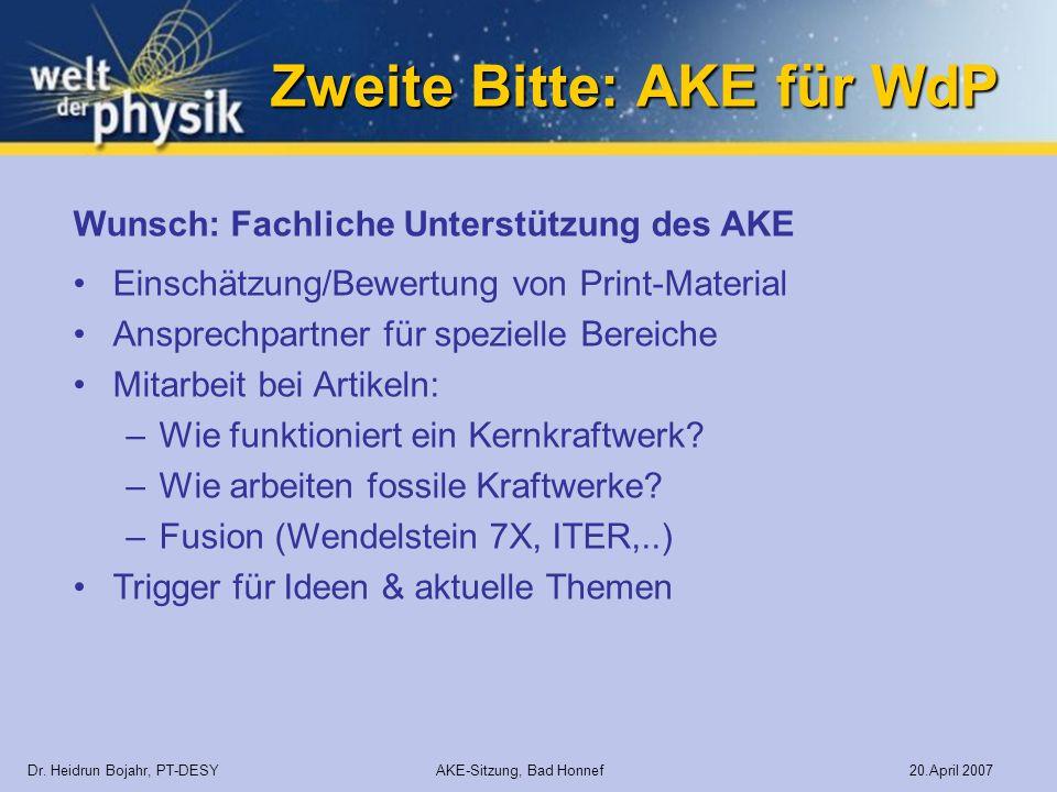 Zweite Bitte: AKE für WdP Dr. Heidrun Bojahr, PT-DESY AKE-Sitzung, Bad Honnef 20.April 2007 Wunsch: Fachliche Unterstützung des AKE Einschätzung/Bewer