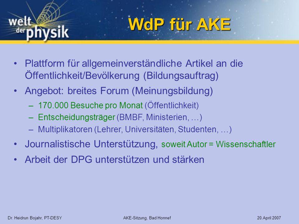WdP für AKE Dr. Heidrun Bojahr, PT-DESY AKE-Sitzung, Bad Honnef 20.April 2007 Plattform für allgemeinverständliche Artikel an die Öffentlichkeit/Bevöl