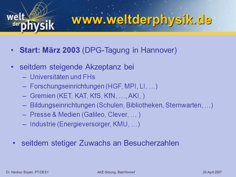 www.weltderphysik.de Start: März 2003 (DPG-Tagung in Hannover) Dr. Heidrun Bojahr, PT-DESY AKE-Sitzung, Bad Honnef 20.April 2007 seitdem stetiger Zuwa