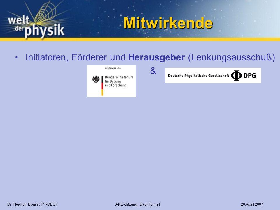 Mitwirkende Dr. Heidrun Bojahr, PT-DESY AKE-Sitzung, Bad Honnef 20.April 2007 Initiatoren, Förderer und Herausgeber (Lenkungsausschuß) &