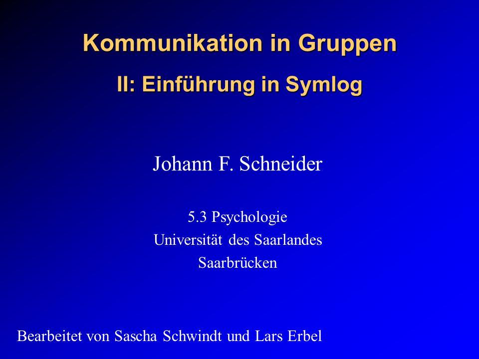 Kommunikation in Gruppen II: Einführung in Symlog Johann F. Schneider 5.3 Psychologie Universität des Saarlandes Saarbrücken Bearbeitet von Sascha Sch