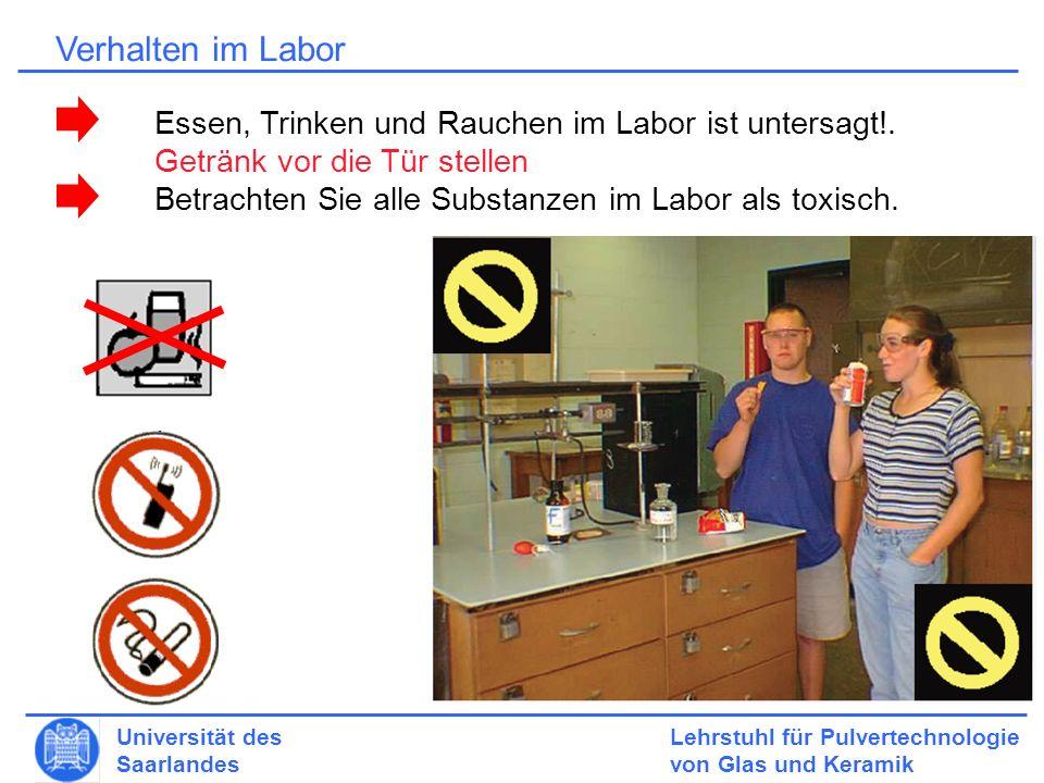 Lehrstuhl für Pulvertechnologie von Glas und Keramik Universität des Saarlandes Verhalten im Labor Essen, Trinken und Rauchen im Labor ist untersagt!.