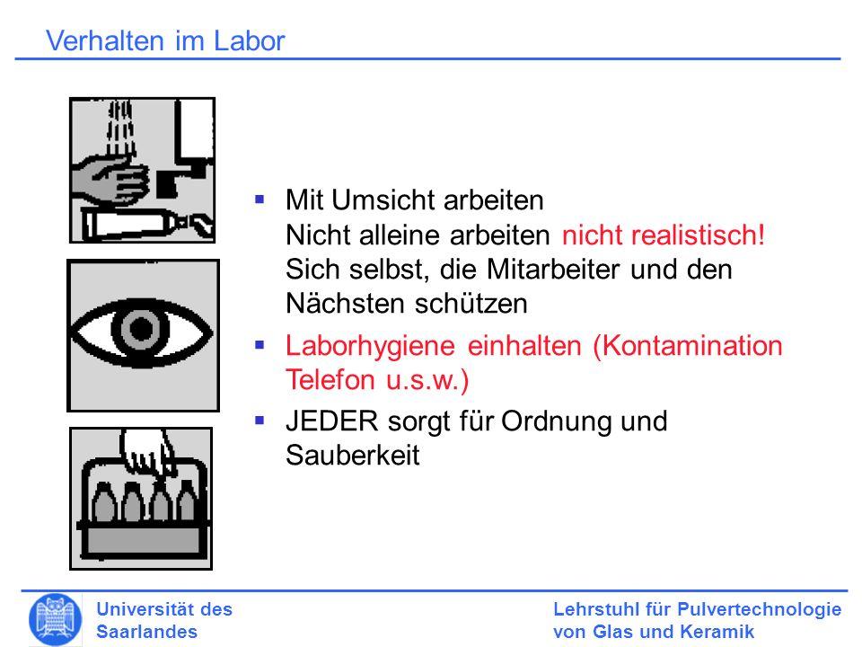 Lehrstuhl für Pulvertechnologie von Glas und Keramik Universität des Saarlandes Verhalten im Labor Mit Umsicht arbeiten Nicht alleine arbeiten nicht realistisch.